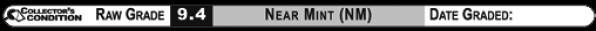 9.4 NEAR MINT (NM): Raw Grade Label
